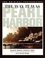 Way It Was: Pearl Harbor : The Original Photographs Donald M. Goldstein