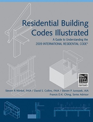 Residential Building Codes Illustrated: A Guide to Understanding the 2009 International Residential Code Steven R. Winkel