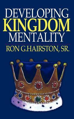 Developing Kingdom Mentality  by  Ronald G. Hairston Sr.
