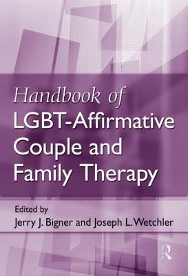 Handbook of LGBT-Affirmative Couple and Family Therapy  by  Jerry J. Bigner
