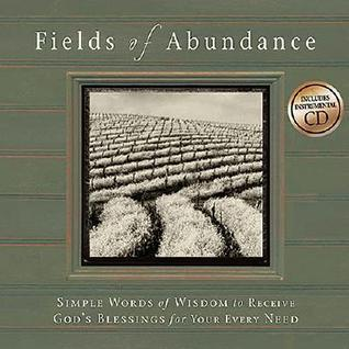 Fields of Abundance: Simple Words of Wisdom to Receive Gods Blessings for Your Every Need [With Audio CD] Mark K. Gilroy