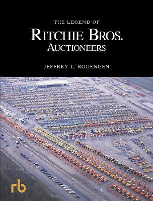 The Legend of Ritchie Bros. Auctioneers  by  Jeffrey L. Rodengen