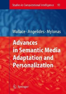Advances in Semantic Media Adaptation and Personalization (Studies in Computational Intelligence)  by  Phivos Mylonas