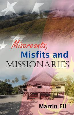 Miscreants, Misfits and Missionaries  by  Martin Ell
