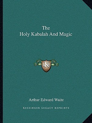 The Holy Kabalah and Magic Arthur Edward Waite