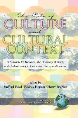 The Role of Culture and Cultural Context in Evaluation: A Mandate for Inclusion, the Discovery of Truth and Understanding  by  Satfford Hood