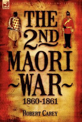 The 2nd Maori War: 1860-1861  by  Robert Carey