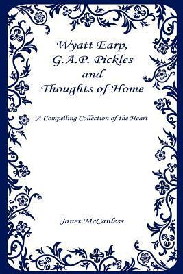 Wyatt Earp, G.A.P. Pickles and Thoughts of Home  by  Janet Mccanless