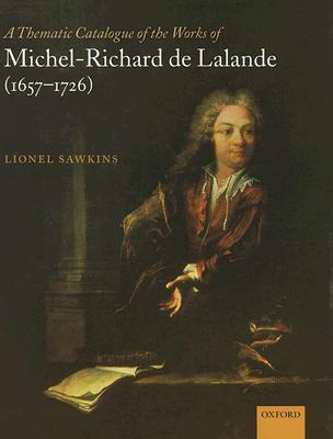 A Thematic Catalogue of the Works of Michel-Richard de Lalande (1657-1726)  by  Lionel Sawkins