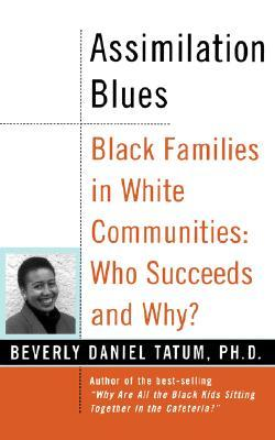 Assimilation Blues: Black Families In White Communities, Who Succeeds And Why  by  Beverly Daniel Tatum