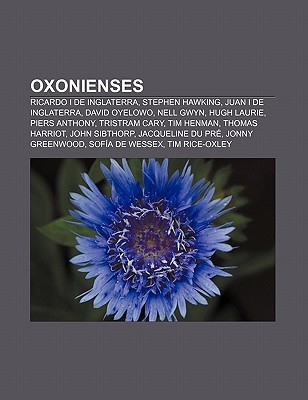 Oxonienses: Ricardo I de Inglaterra, Stephen Hawking, Juan I de Inglaterra, David Oyelowo, Nell Gwyn, Hugh Laurie, Piers Anthony, Source Wikipedia