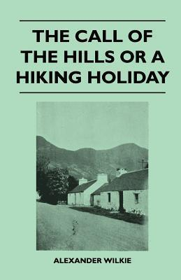 The Call of the Hills or a Hiking Holiday Alexander Wilkie