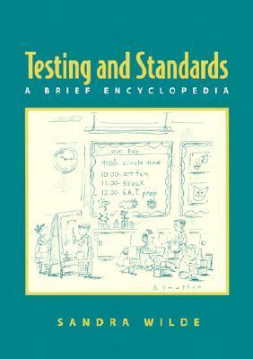 Testing and Standards: A Brief Encyclopedia  by  Sandra Wilde