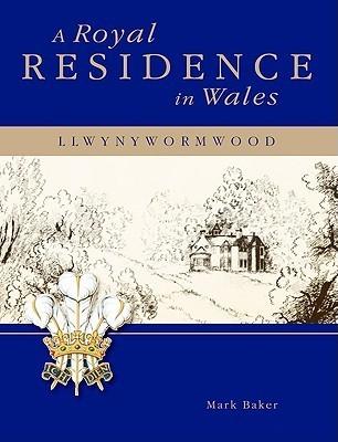 A Royal Home in Wales: Llwynywermod Mark     Baker