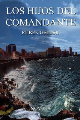 Los Hijos del Comandante  by  Ruben Geller