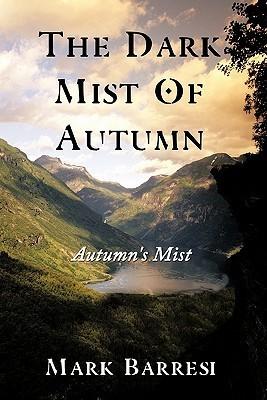 The Dark Mist of Autumn: Autumns Mist  by  Mark Barresi
