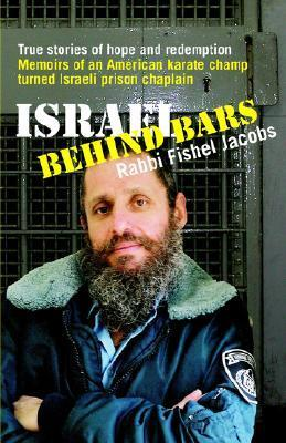 Israel Behind Bars: True Stories of Hope And Redemption  by  Fishel Jacobs