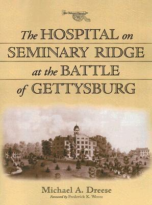 The Hospital on Seminary Ridge at the Battle of Gettysburg Michael A. Dreese