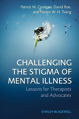 Challenging the Stigma of Mental Illness: Lessons for Therapists and Advocates Patrick W. Corrigan