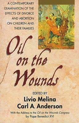 Oil on the wounds: a response to the aftermath of divorce and abortion  by  Livio Melina