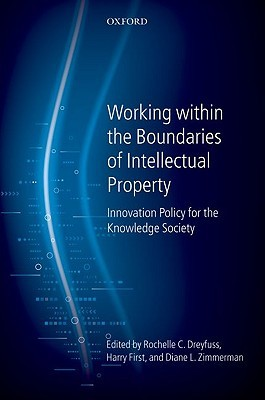 Working Within the Boundaries of Intellectual Property: Innovation Policy for the Knowledge Society Harry First
