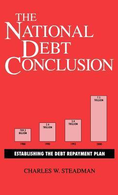 The National Debt Conclusion: Establishing the Debt Repayment Plan Charles W. Steadman