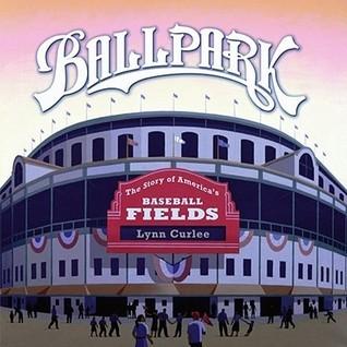 Ballpark: The Story of Americas Baseball Fields Lynn Curlee