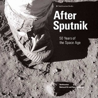 After Sputnik: 50 Years of the Space Age Martin J. Collins