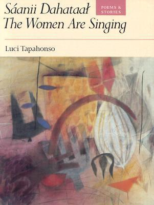 Sáanii Dahataal/The Women Are Singing: Poems and Stories Luci Tapahonso