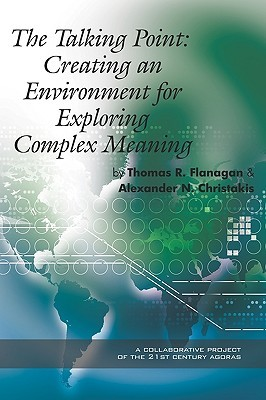 The Talking Point: Creating an Environment for Exploring Complex Meaning  by  Thomas R. Flanagan