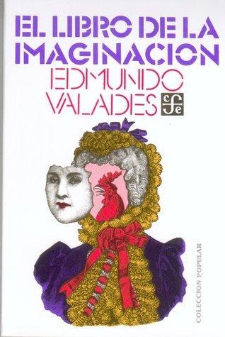 El Libro de La Imaginacion  by  Edmundo Valadés