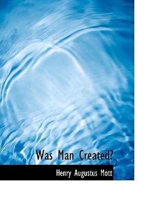 Was Man Created? Henry Augustus Mott