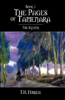 The Pages of Tamenara: The Keeper T.H. Ferrell