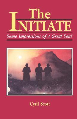 The Initiate: Some Impressions of a Great Soul  by  Cyril Scott