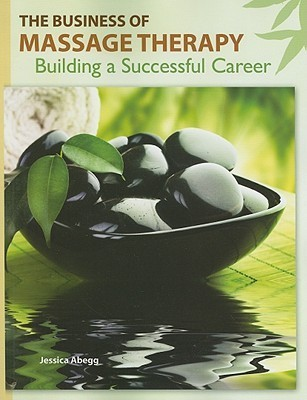 The Business of Massage Therapy: Building a Successful Career  by  Jessica Abegg