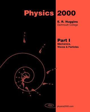 Physics 2000 Part I Mechanics, Waves & Particles E.R. Higgins