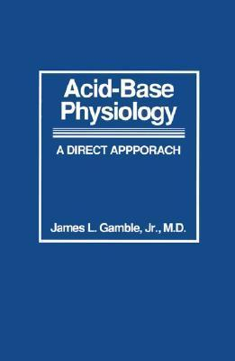 Acid-Base Physiology: A Direct Approach  by  James L. Gamble Jr.