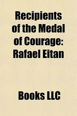 Recipients of the Medal of Courage: Rafael Eitan  by  Books LLC