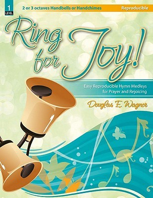 Ring for Joy!: Easy Reproducible Hymn Medleys for Prayer and Rejoicing  by  Douglas E. Wagner