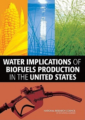 Water Implications of Biofuels Production in the United States Committee on Water Implications of Biofu