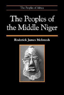 The Peoples of the Middle Niger: And Other Essays on Old English Roderick J. McIntosh