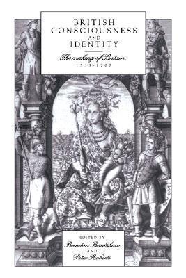 British Consciousness and Identity: The Making of Britain, 1533 1707 Brendan Bradshaw