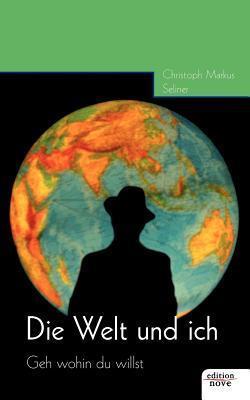 Die Welt Und Ich  by  Christoph Markus Seliner