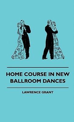 Home Course in New Ballroom Dances Home Course in New Ballroom Dances  by  Lawrence Grant