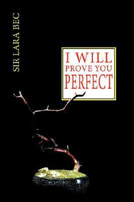 I ...... Will Prove You Perfect  by  Sir Lara Bec