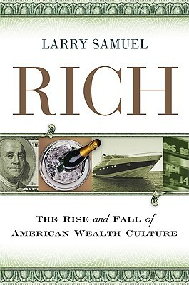 Rich: The Rise and Fall of American Wealth Culture  by  Larry Samuel