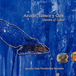 Azcar, Tabaco y Caf: Visions of Cuba  by  Ignacio Fernández