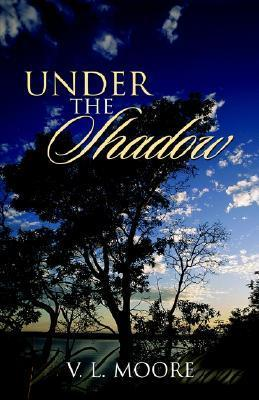 Under the Shadow V. L. Moore