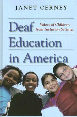 Deaf Education in America: Voices of Children from Inclusion Settings  by  Janet Cerney