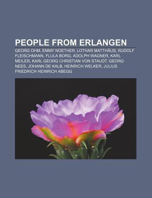 People from Erlangen: Georg Ohm, Emmy Noether, Lothar Matth Us, Rudolf Fleischmann, Flula Borg, Adolph Wagner, Karl Meiler Books LLC